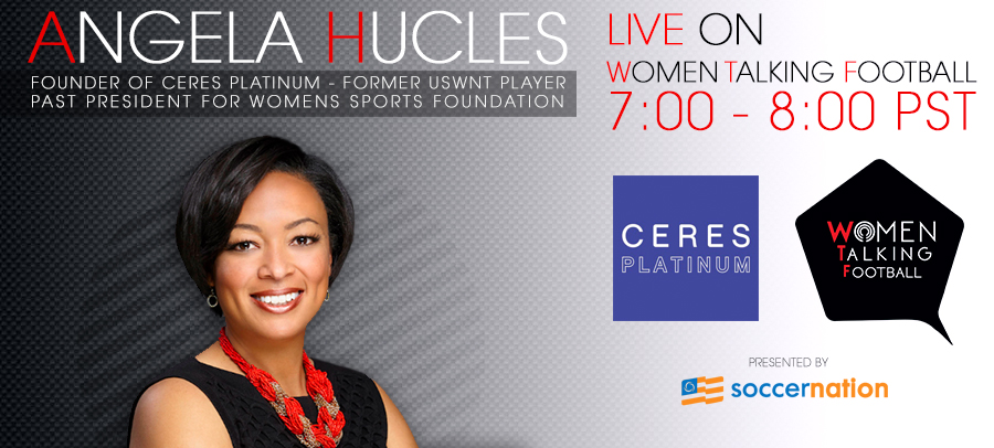 Women Talking Football – Presented by SoccerNation: USWNT's Angela Hucles on Ceres Platinum