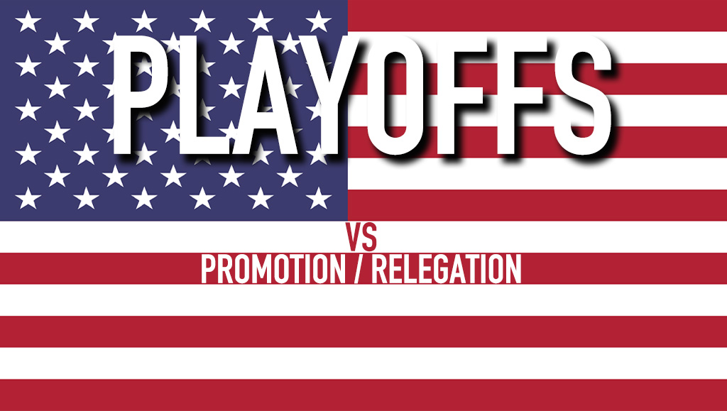 OPINION: Playoffs are American. Promotion Relegation can stay away.