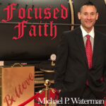 Focused Faith with Michael P. Waterman