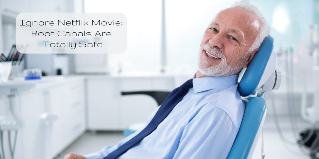 Ignore Netflix Movie; Root Canals Are Totally Safe