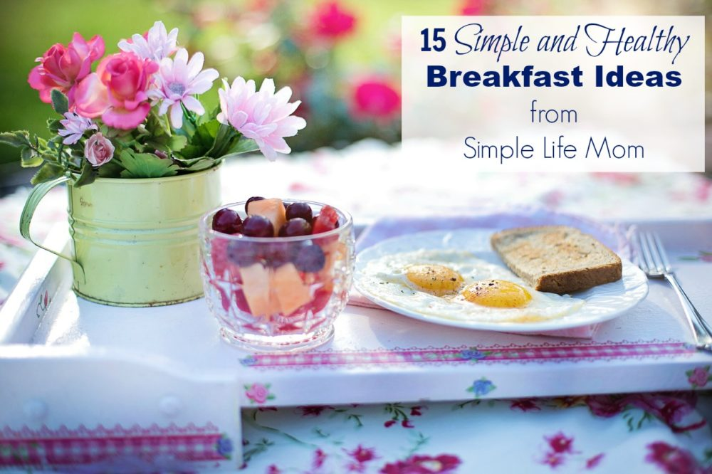 15 Simple and Healthy Breakfast Ideas