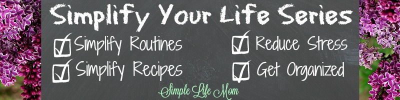 Simplify Your Life Series from Simple Life Mom. All natural and healthy ideas and tips to reduce stress and get organized