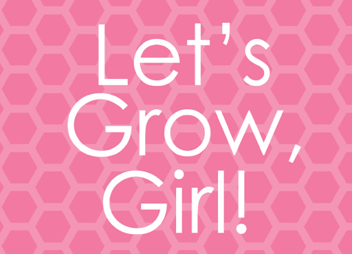 Let's Grow, Girl!