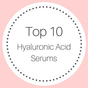 Top 10 Hyaluronic Acid Serums