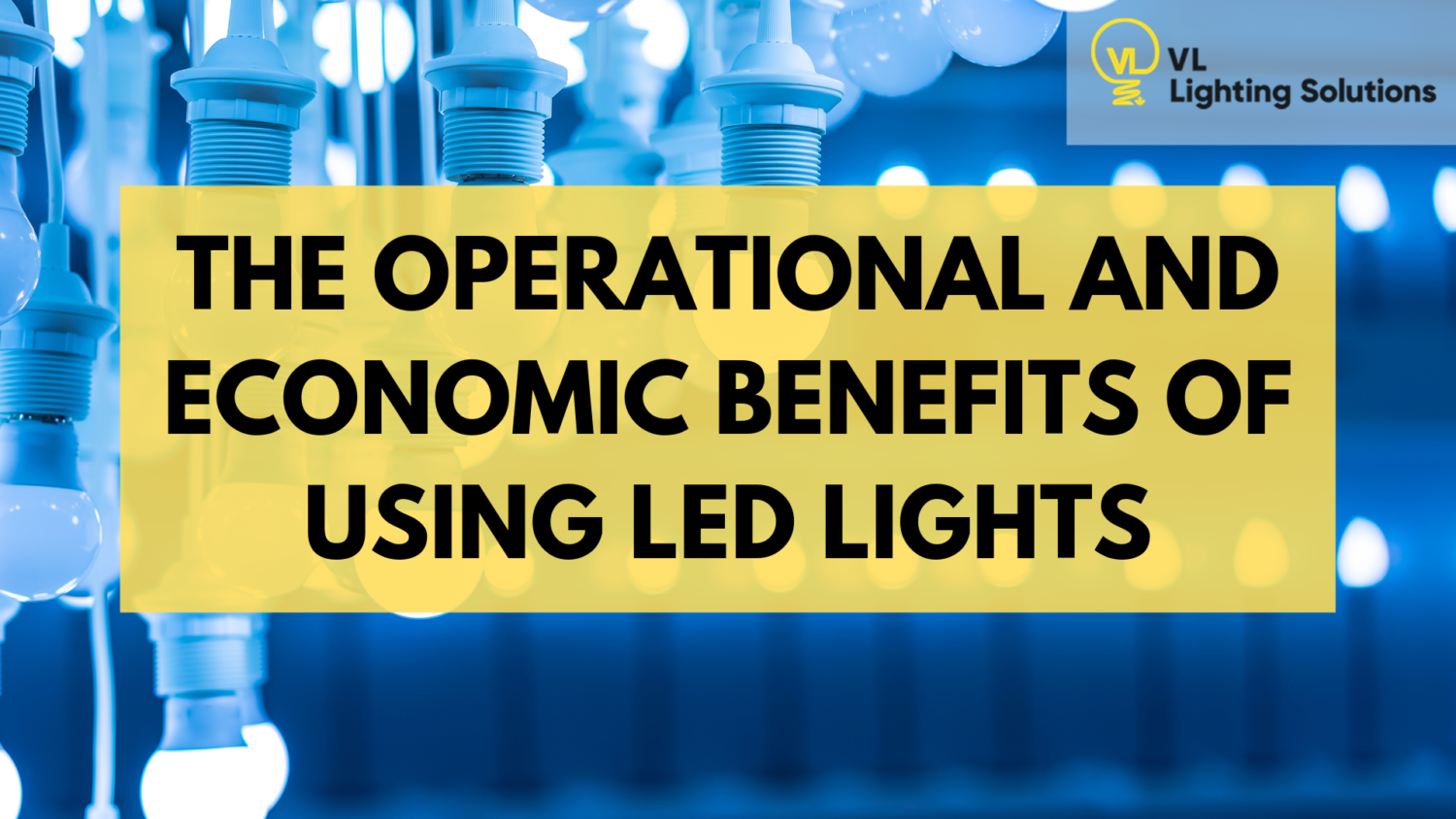 The Operational and Economic Benefits of Using LED Lights