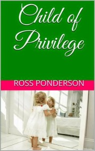 Child of Privilege by Ross Ponderson