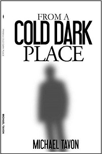 From a Cold Dark Place by Michael Tavon