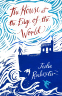 Julia Rochester The House at the Edge of the World