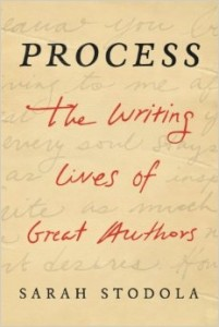 Process: The Writing Lives of Great Authors by Sarah Stodola