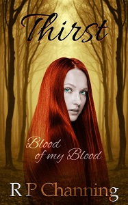 Thirst: Blood of my Blood by R P Channing