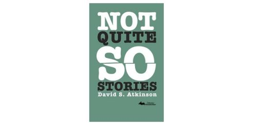 Feature Image - Not quite so stories by David S Atkinson