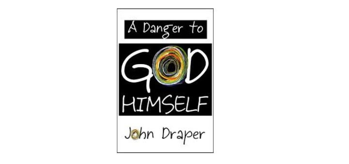 Feature Image - A Danger to God Himself by John Draper