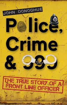 Police, crime and 999 by john donoghue