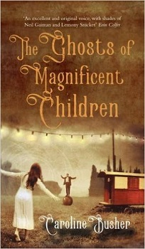 the-ghosts-of-magnificent-children-by-caroline-busher