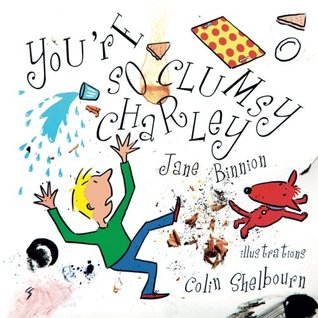 You're So Clumsy Charley by Jane Binnion