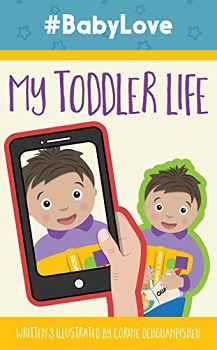 Baby Love My Toddler Life by Corine Dehghanpisheh