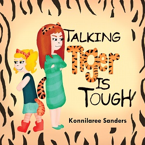 Talking Tiger is Tough by Konnilaree Sanders
