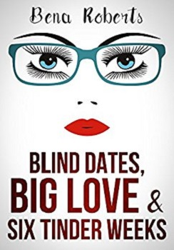 Blind Dates, big love and six tinder weeks by Bena Roberts