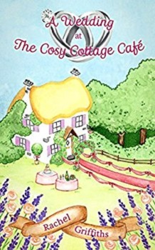 A Wedding at the Cosy Cottage Cafe by Rachel Griffiths