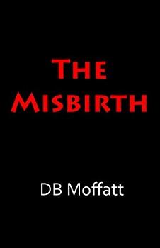 The Misbirth by DB Moffatt