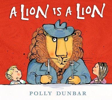 A Lion Is a Lion by Polly Dunbar