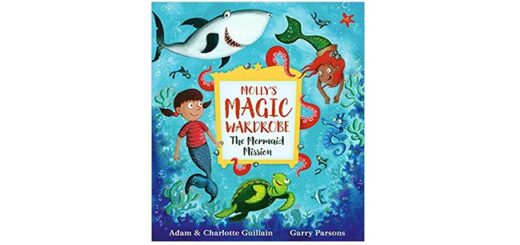 Feature Image - Mollys Magic Wardrobe The Mermaid Mission by Adam and Charlotte Guillain