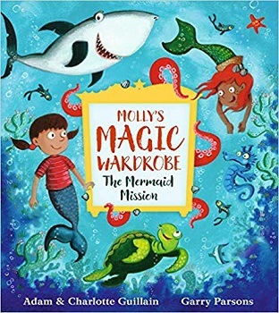 Mollys Magic Wardrobe The Mermaid Mission by Adam and Charlotte Guillain