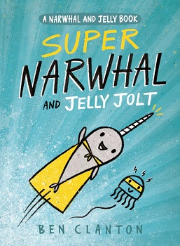 Super Narwhal and Jelly Jolt by Ben Clanton