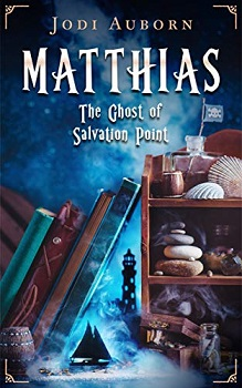 Matthias The Ghost of Salvation Point by Jodi Auborn