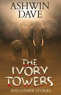 The Ivory Towers and Other Stories by Ashwin Dave