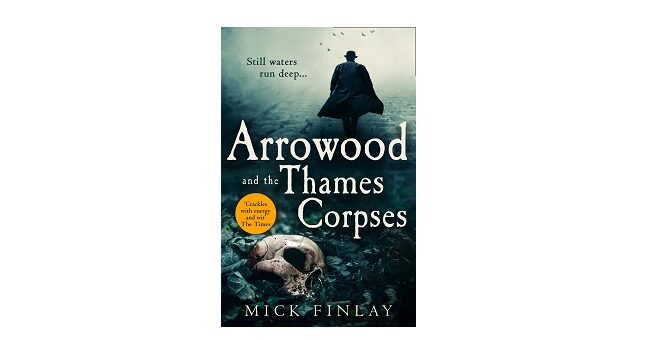Feature Image - Arrowood and the Thames Corpses by Mick Finlay