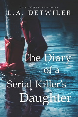 The Diary of a Serial Killers Daughter by L.A. Detwiler