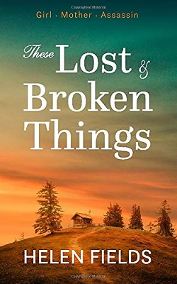 These Lost and Broken Things by Helen Fields