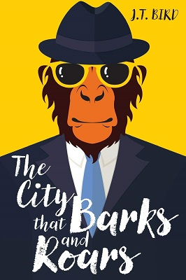 The City that Barks and Roars by J.T. Bird
