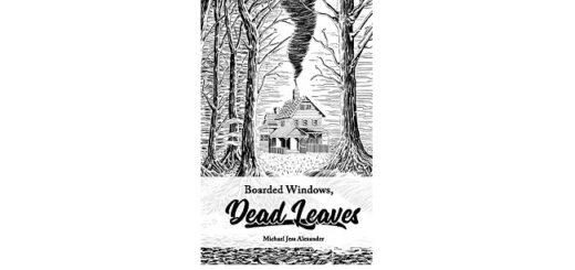Feature Image - Boarded Windows, Dead Leaves by Michael Jess Alexander