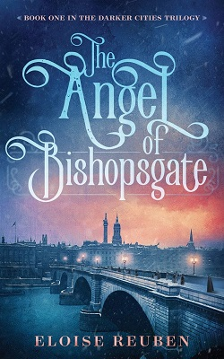 The Angel of Bishopgate by Eloise Reuben
