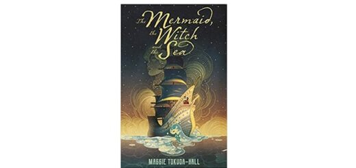 Feature Image - The Mermaid, the Witch and the Sea by Maggie Tokuda-Hall