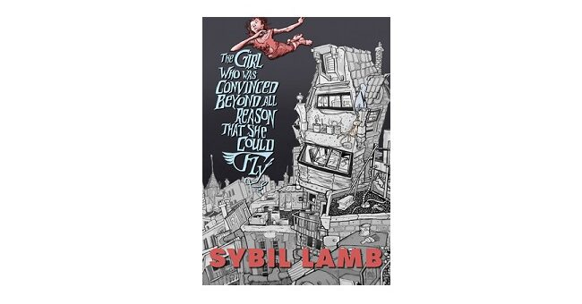 Feature Image - The Who Was Convinced Beyond All Reason that She Could Fly by Sybil Lamb