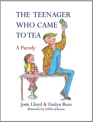 The Teenager who Came to Tea by Josie Lloyd and Emlyn Rees