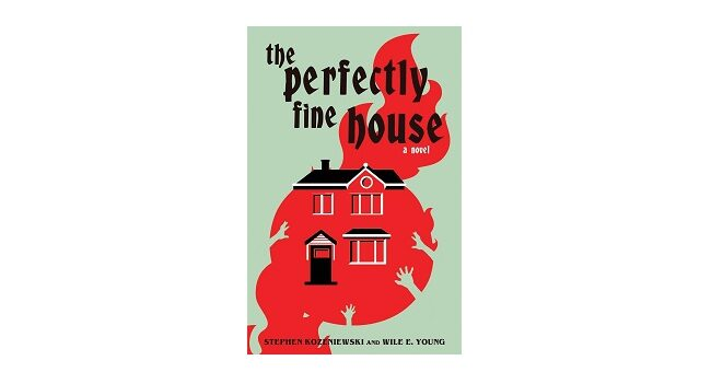 Feature Image - The Perfectly Fine House by Stephen Kozeniewski and Wile E Young