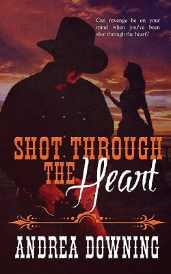 Shot Through the Heart by Andrea Downing