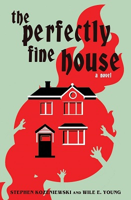 The Perfectly Fine House by Stephen Kozeniewski and Wile E Young