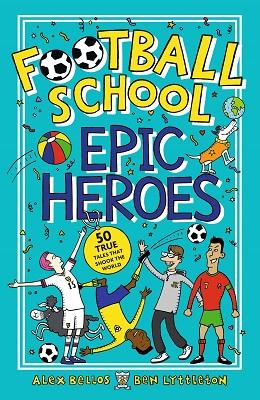 Football School Epic Heroes by Alex Bellos