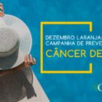 Dezembro Laranja: campanha nacional de prevenção ao câncer de pele.