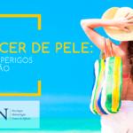 Câncer de pele: um dos perigos do verão