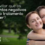 Como evitar que os sentimentos negativos afetem o tratamento do câncer?