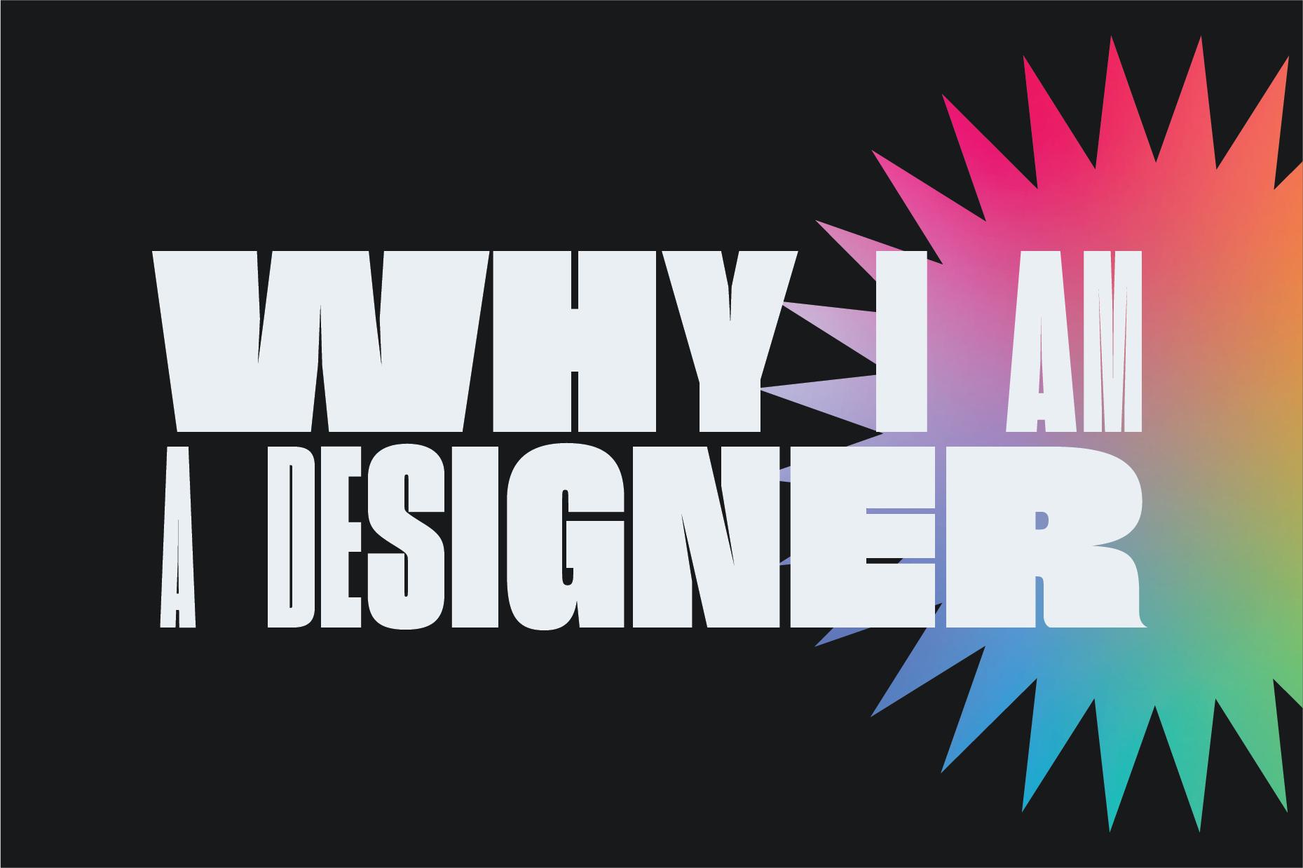 Why I am a Designer