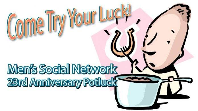 Come Try Your Luck at Men's Social Network 23rd Anniversary Potluck Dinner and Social