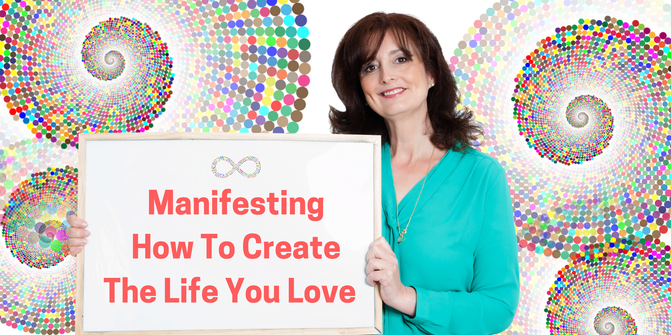Manifesting: How to create the life you love