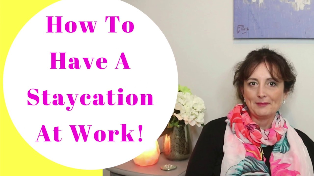 How To Have A Staycation At Work!